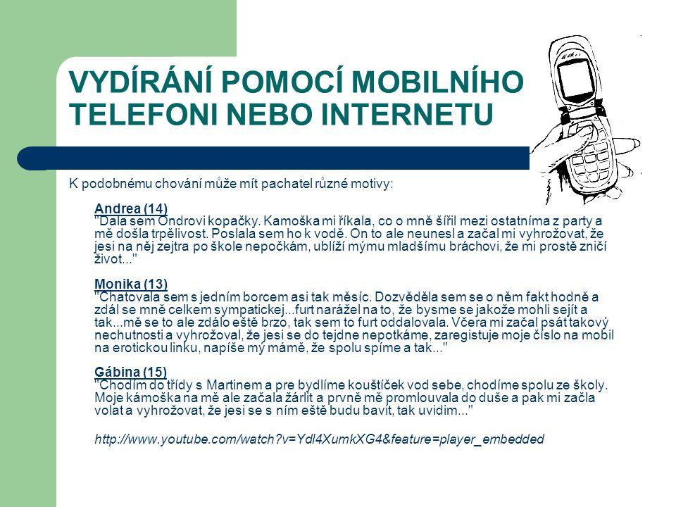 VYDÍRÁNÍ POMOCÍ MOBILNÍHO TELEFONI NEBO INTERNETU K podobnému chování může mít pachatel různé motivy: Andrea (14)