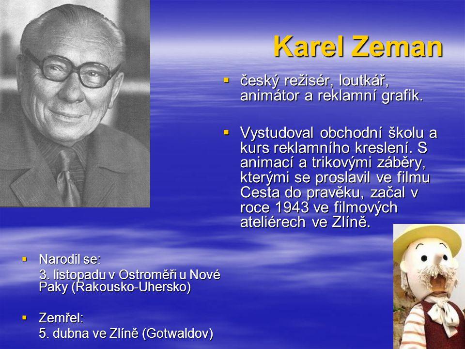 Karel Zeman  Narodil se: 3.listopadu v Ostroměři u Nové Paky (Rakousko-Uhersko) 3.