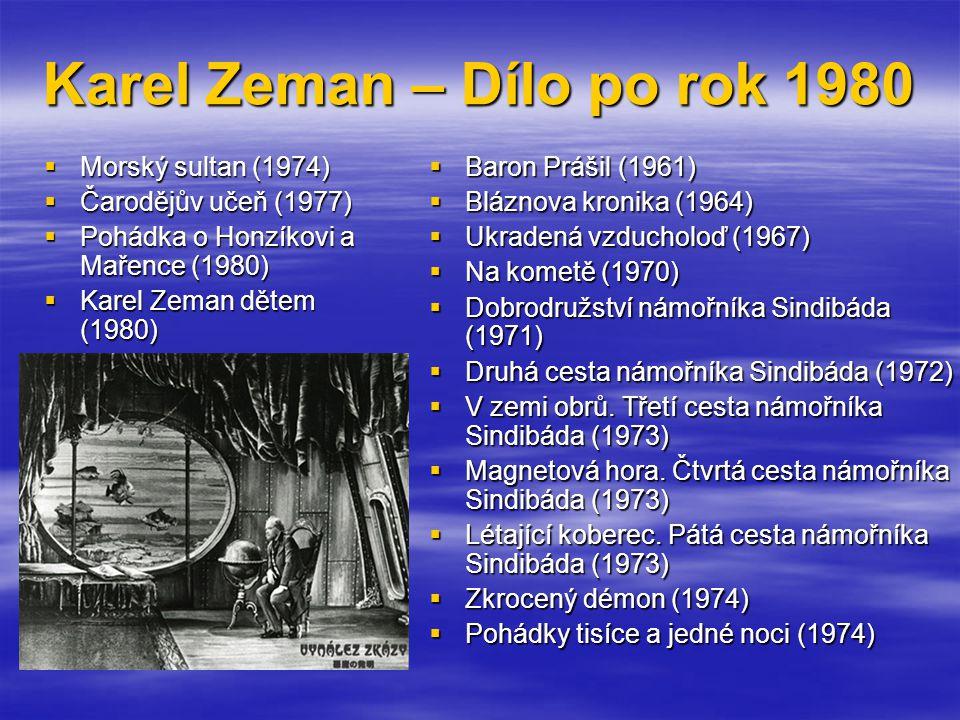 Karel Zeman – Dílo po rok 1980  Baron Prášil (1961)  Bláznova kronika (1964)  Ukradená vzducholoď (1967)  Na kometě (1970)  Dobrodružství námořníka Sindibáda (1971)  Druhá cesta námořníka Sindibáda (1972)  V zemi obrů.
