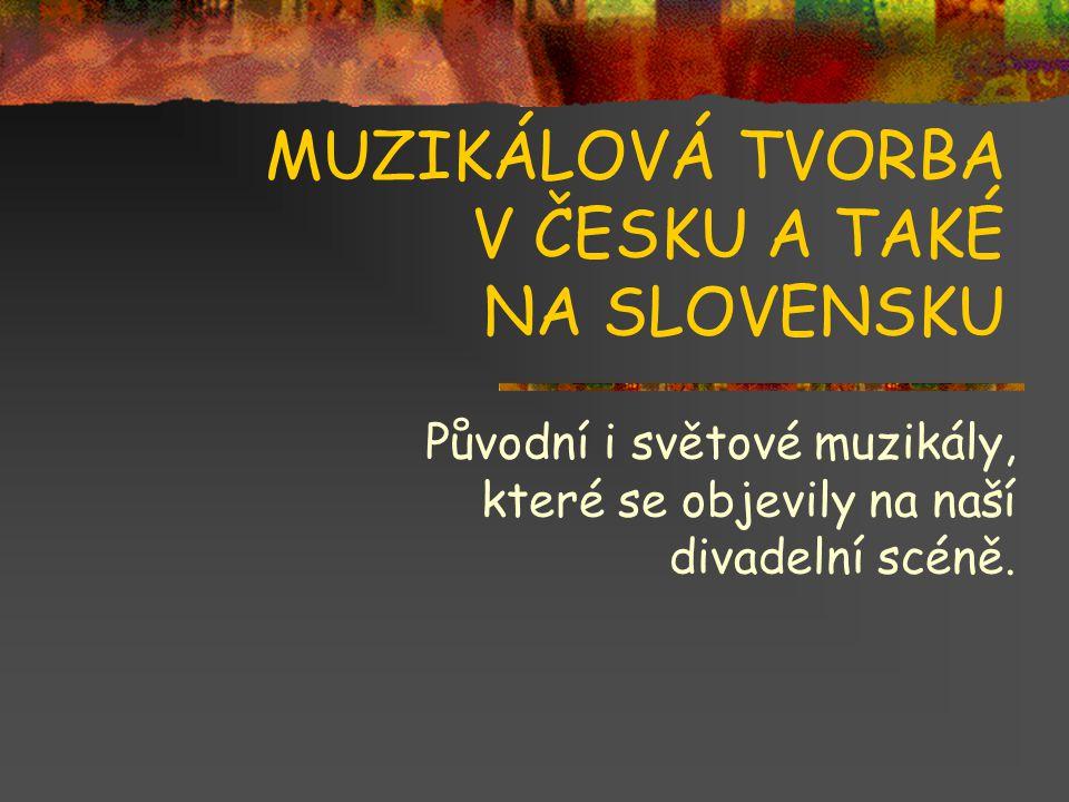 MUZIKÁLOVÁ TVORBA V ČESKU A TAKÉ NA SLOVENSKU Původní i světové muzikály, které se objevily na naší divadelní scéně.