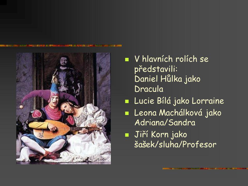  V hlavních rolích se představili: Daniel Hůlka jako Dracula  Lucie Bílá jako Lorraine  Leona Machálková jako Adriana/Sandra  Jiří Korn jako šašek
