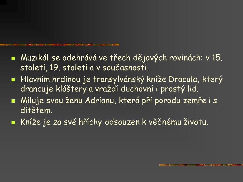 Muzikál se odehrává ve třech dějových rovinách: v 15. století, 19. století a v současnosti.  Hlavním hrdinou je transylvánský kníže Dracula, který