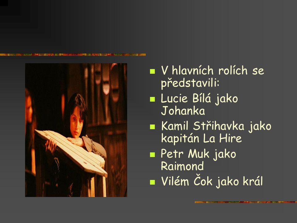  V hlavních rolích se představili:  Lucie Bílá jako Johanka  Kamil Střihavka jako kapitán La Hire  Petr Muk jako Raimond  Vilém Čok jako král