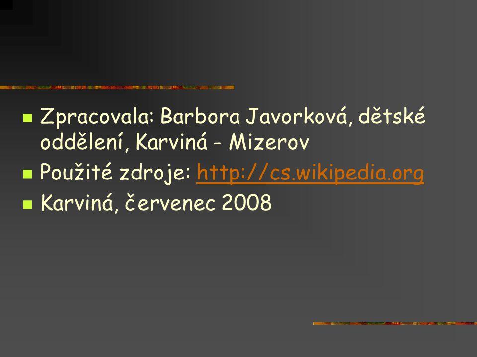  Zpracovala: Barbora Javorková, dětské oddělení, Karviná - Mizerov  Použité zdroje: http://cs.wikipedia.orghttp://cs.wikipedia.org  Karviná, červen