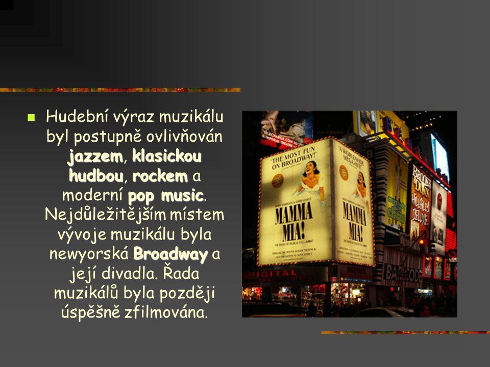 jazzemklasickou hudbourockem pop music Broadway  Hudební výraz muzikálu byl postupně ovlivňován jazzem, klasickou hudbou, rockem a moderní pop music.