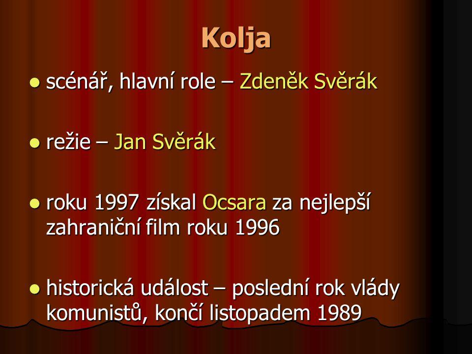 Kolja  scénář, hlavní role – Zdeněk Svěrák  režie – Jan Svěrák  roku 1997 získal Ocsara za nejlepší zahraniční film roku 1996  historická událost