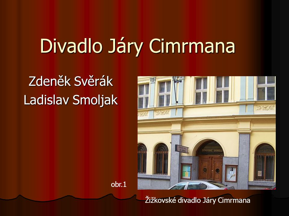 Divadlo Járy Cimrmana Zdeněk Svěrák Ladislav Smoljak obr.1 Žižkovské divadlo Járy Cimrmana