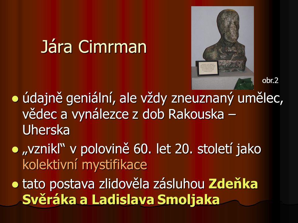 """Jára Cimrman  údajně geniální, ale vždy zneuznaný umělec, vědec a vynálezce z dob Rakouska – Uherska  """"vznikl"""" v polovině 60. let 20. století jako k"""