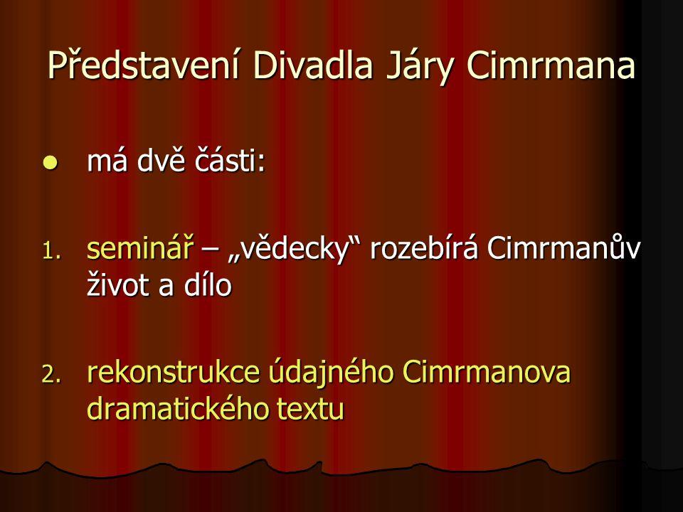 """Představení Divadla Járy Cimrmana  má dvě části: 1. seminář – """"vědecky"""" rozebírá Cimrmanův život a dílo 2. rekonstrukce údajného Cimrmanova dramatick"""