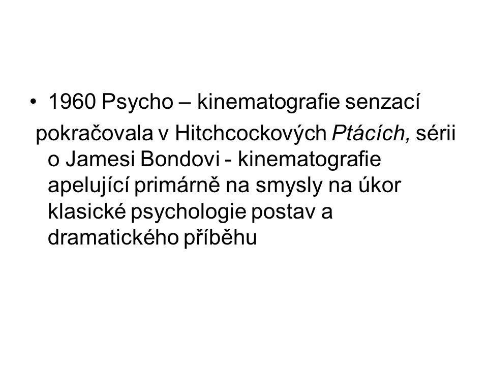 •1960 Psycho – kinematografie senzací pokračovala v Hitchcockových Ptácích, sérii o Jamesi Bondovi - kinematografie apelující primárně na smysly na úkor klasické psychologie postav a dramatického příběhu