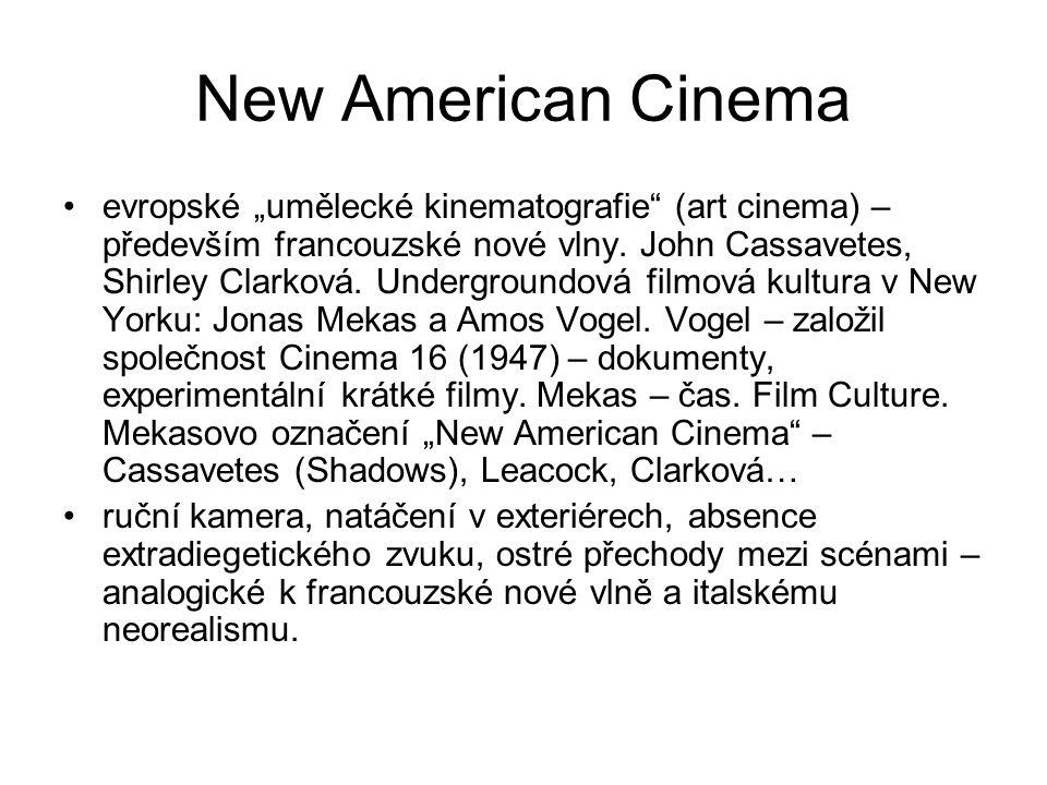 """New American Cinema •evropské """"umělecké kinematografie"""" (art cinema) – především francouzské nové vlny. John Cassavetes, Shirley Clarková. Underground"""