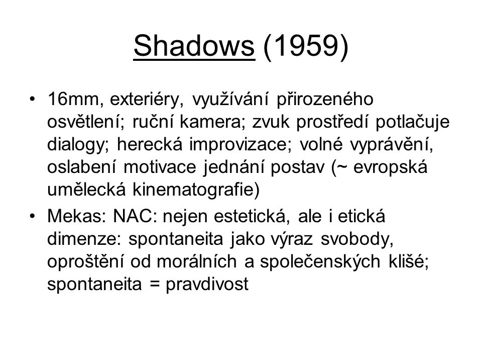 Shadows (1959) •16mm, exteriéry, využívání přirozeného osvětlení; ruční kamera; zvuk prostředí potlačuje dialogy; herecká improvizace; volné vyprávění