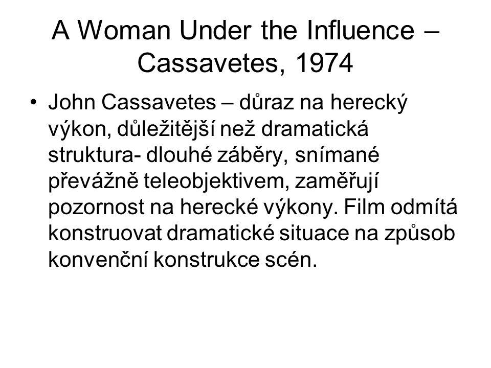 A Woman Under the Influence – Cassavetes, 1974 •John Cassavetes – důraz na herecký výkon, důležitější než dramatická struktura- dlouhé záběry, snímané