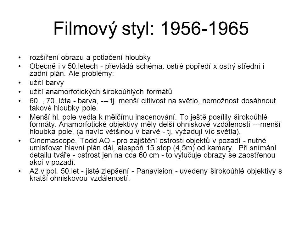 Filmový styl: 1956-1965 •rozšíření obrazu a potlačení hloubky •Obecně i v 50.letech - převládá schéma: ostré popředí x ostrý střední i zadní plán. Ale