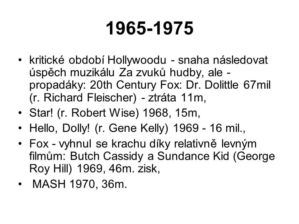 1965-1975 •kritické období Hollywoodu - snaha následovat úspěch muzikálu Za zvuků hudby, ale - propadáky: 20th Century Fox: Dr. Dolittle 67mil (r. Ric