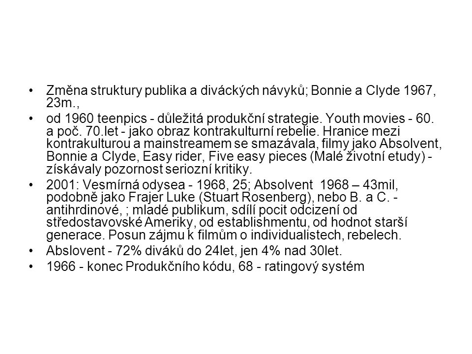 •Změna struktury publika a diváckých návyků; Bonnie a Clyde 1967, 23m., •od 1960 teenpics - důležitá produkční strategie. Youth movies - 60. a poč. 70
