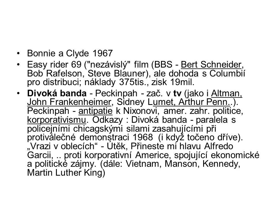 •Bonnie a Clyde 1967 •Easy rider 69 ( nezávislý film (BBS - Bert Schneider, Bob Rafelson, Steve Blauner), ale dohoda s Columbií pro distribuci; náklady 375tis., zisk 19mil.