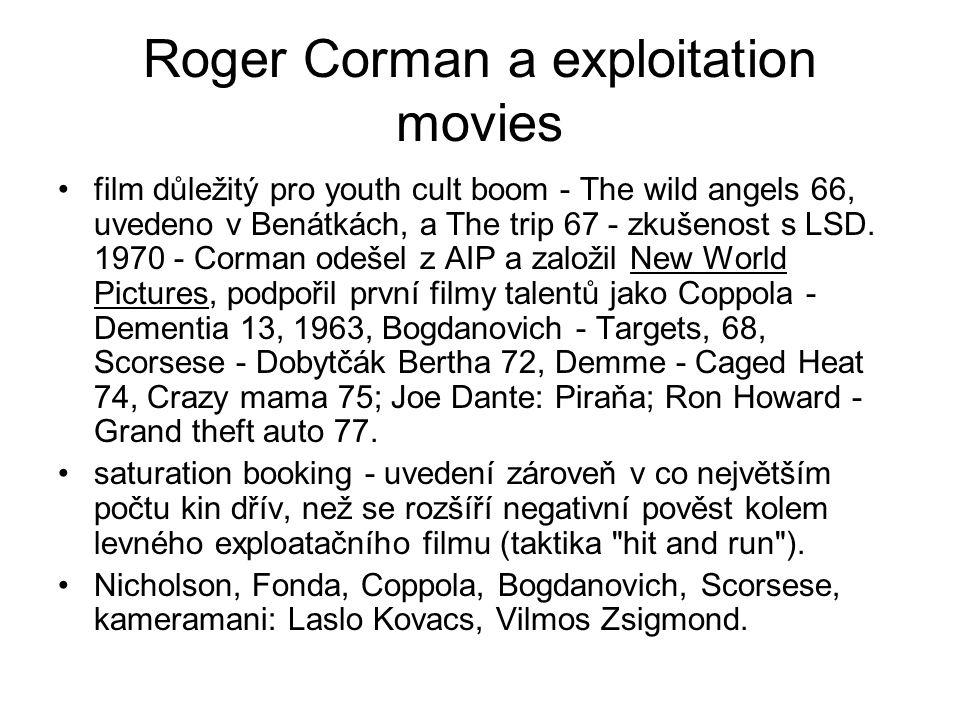 Roger Corman a exploitation movies •film důležitý pro youth cult boom - The wild angels 66, uvedeno v Benátkách, a The trip 67 - zkušenost s LSD.