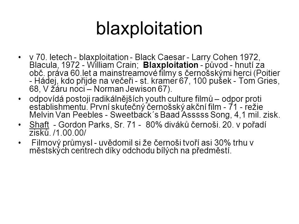 blaxploitation •v 70. letech - blaxploitation - Black Caesar - Larry Cohen 1972, Blacula, 1972 - William Crain; Blaxploitation - původ - hnutí za obč.