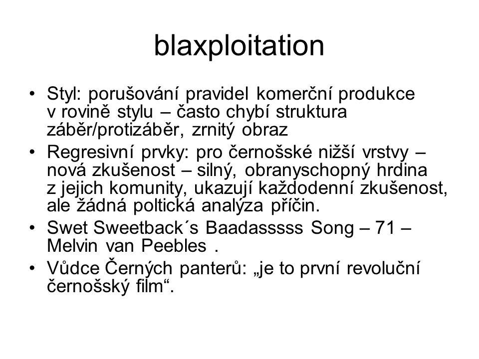 blaxploitation •Styl: porušování pravidel komerční produkce v rovině stylu – často chybí struktura záběr/protizáběr, zrnitý obraz •Regresivní prvky: p