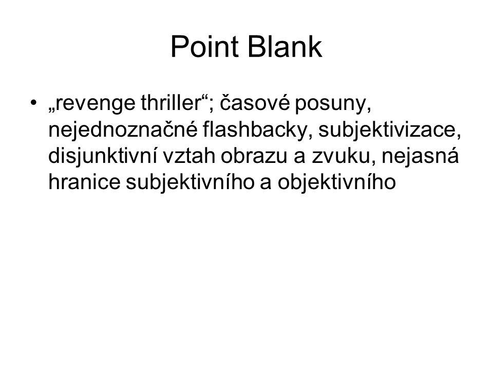 """Point Blank •""""revenge thriller ; časové posuny, nejednoznačné flashbacky, subjektivizace, disjunktivní vztah obrazu a zvuku, nejasná hranice subjektivního a objektivního"""