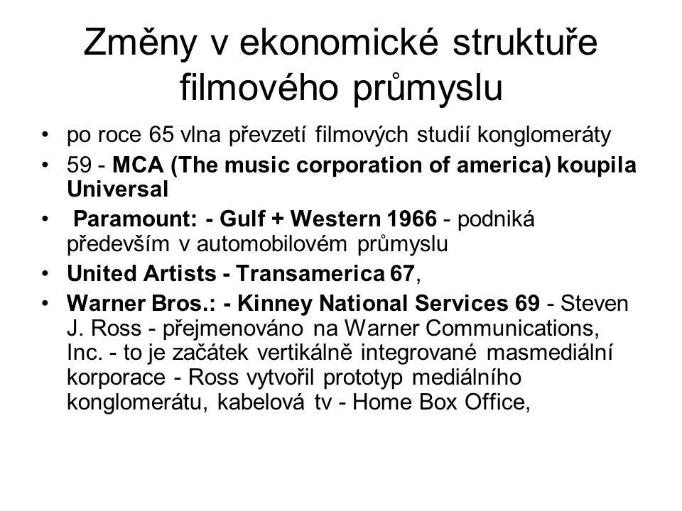 Změny v ekonomické struktuře filmového průmyslu •po roce 65 vlna převzetí filmových studií konglomeráty •59 - MCA (The music corporation of america) koupila Universal • Paramount: - Gulf + Western 1966 - podniká především v automobilovém průmyslu •United Artists - Transamerica 67, •Warner Bros.: - Kinney National Services 69 - Steven J.