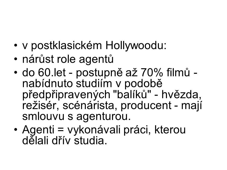 •v postklasickém Hollywoodu: •nárůst role agentů •do 60.let - postupně až 70% filmů - nabídnuto studiím v podobě předpřipravených balíků - hvězda, režisér, scénárista, producent - mají smlouvu s agenturou.