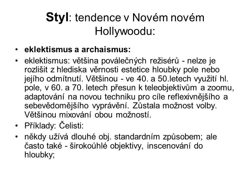 Styl : tendence v Novém novém Hollywoodu: •eklektismus a archaismus: •eklektismus: většina poválečných režisérů - nelze je rozlišit z hlediska věrnosti estetice hloubky pole nebo jejího odmítnutí.