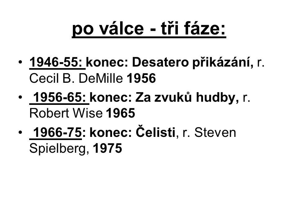 po válce - tři fáze: •1946-55: konec: Desatero přikázání, r. Cecil B. DeMille 1956 • 1956-65: konec: Za zvuků hudby, r. Robert Wise 1965 • 1966-75: ko