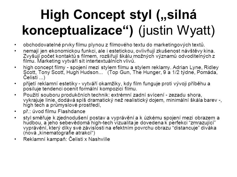 """High Concept styl (""""silná konceptualizace"""") (justin Wyatt) •obchodovatelné prvky filmu plynou z filmového textu do marketingových textů. •nemají jen e"""