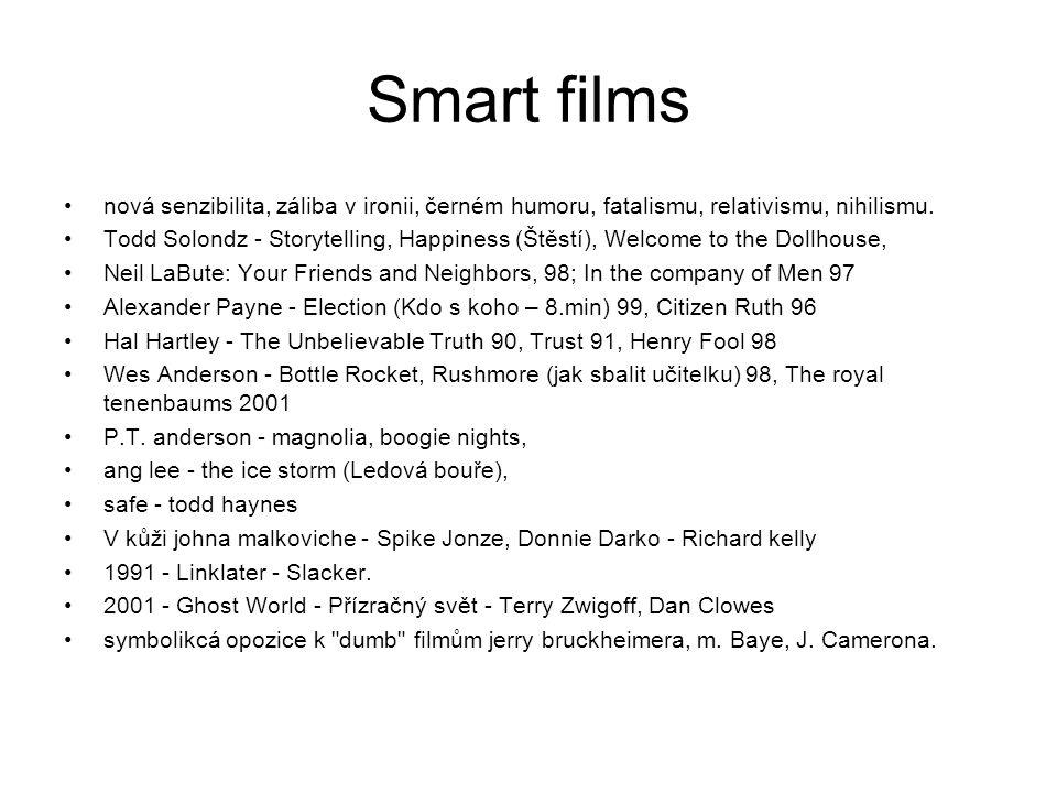 Smart films •nová senzibilita, záliba v ironii, černém humoru, fatalismu, relativismu, nihilismu. •Todd Solondz - Storytelling, Happiness (Štěstí), We