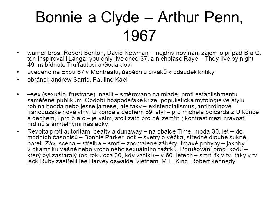 Bonnie a Clyde – Arthur Penn, 1967 •warner bros; Robert Benton, David Newman – nejdřív novináři, zájem o případ B a C. ten inspiroval i Langa: you onl