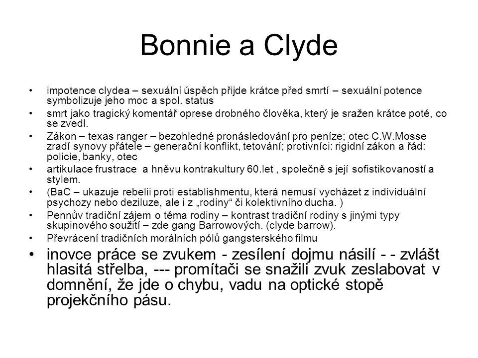 Bonnie a Clyde •impotence clydea – sexuální úspěch přijde krátce před smrtí – sexuální potence symbolizuje jeho moc a spol. status •smrt jako tragický
