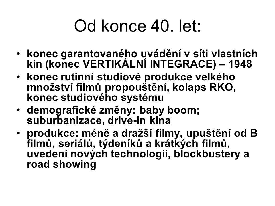 Od konce 40. let: •konec garantovaného uvádění v síti vlastních kin (konec VERTIKÁLNÍ INTEGRACE) – 1948 •konec rutinní studiové produkce velkého množs