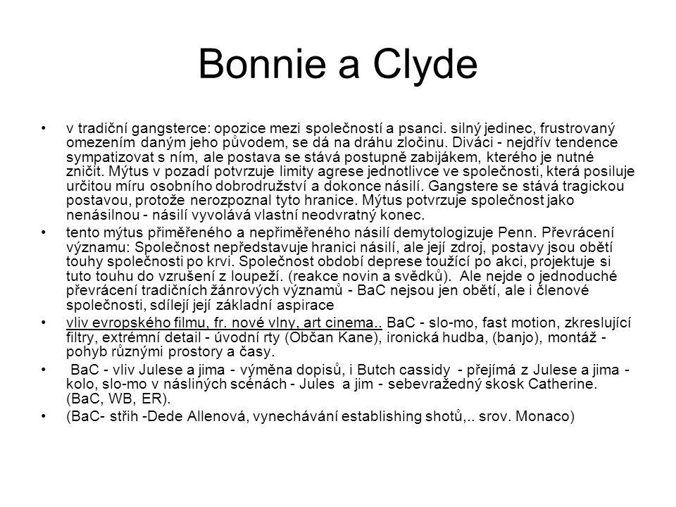 Bonnie a Clyde •v tradiční gangsterce: opozice mezi společností a psanci. silný jedinec, frustrovaný omezením daným jeho původem, se dá na dráhu zloči
