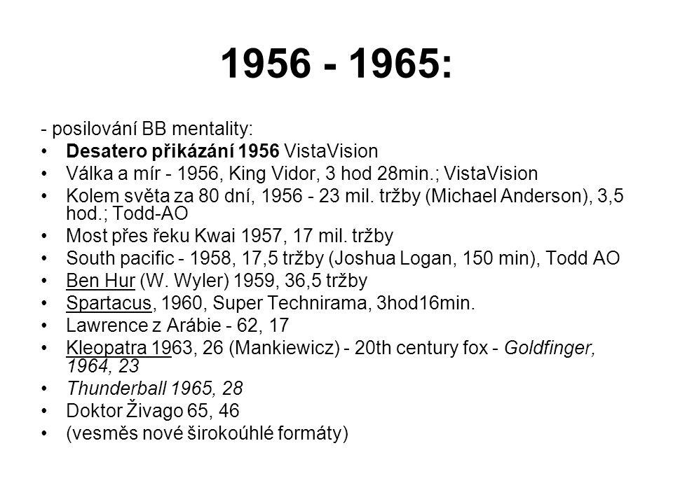 1956 - 1965: - posilování BB mentality: •Desatero přikázání 1956 VistaVision •Válka a mír - 1956, King Vidor, 3 hod 28min.; VistaVision •Kolem světa za 80 dní, 1956 - 23 mil.