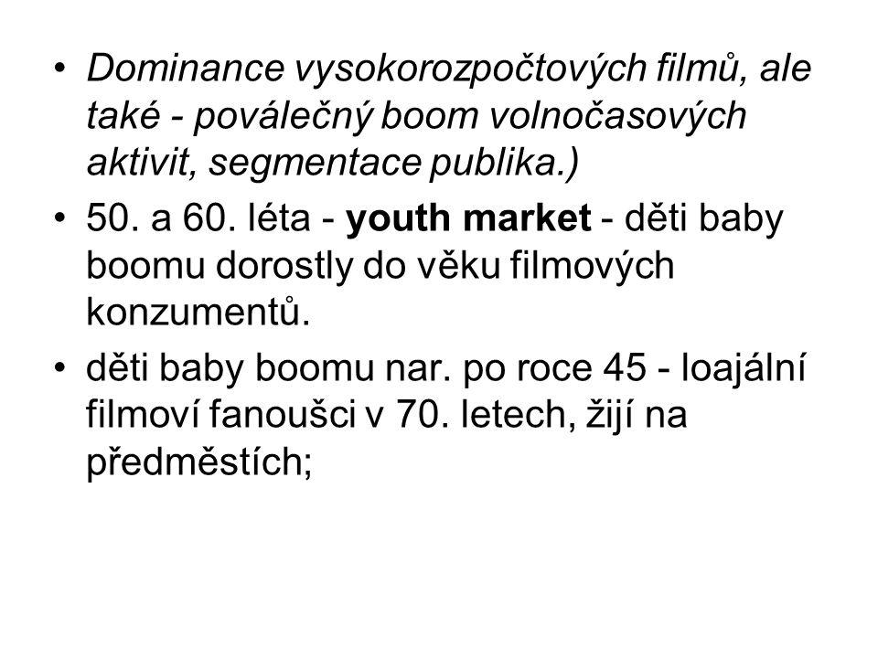 •Dominance vysokorozpočtových filmů, ale také - poválečný boom volnočasových aktivit, segmentace publika.) •50. a 60. léta - youth market - děti baby