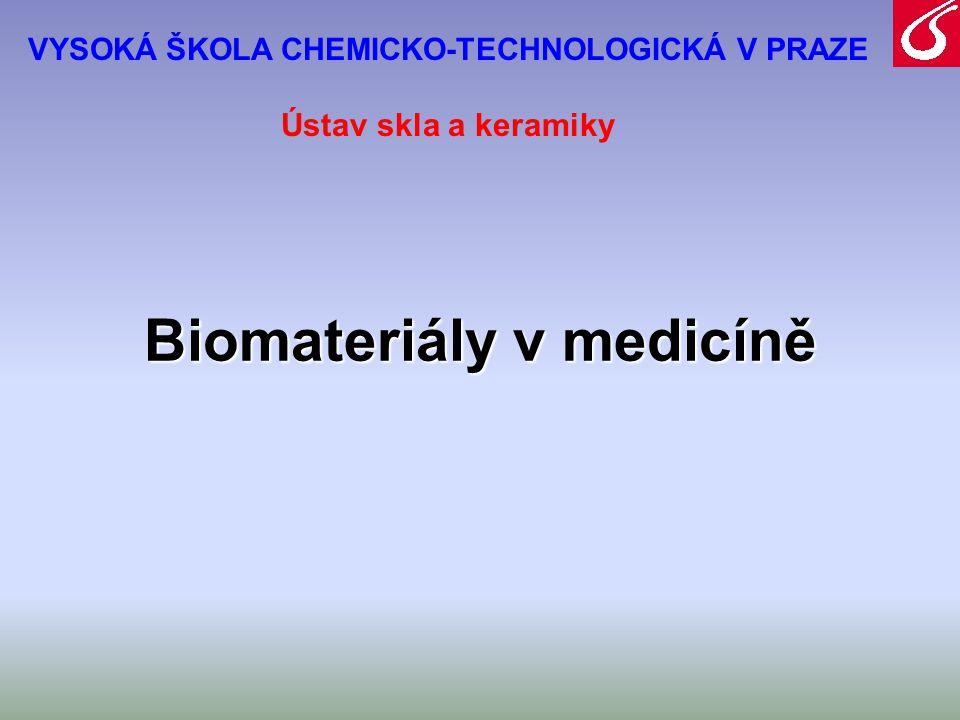 Biomateriály v medicíně VYSOKÁ ŠKOLA CHEMICKO-TECHNOLOGICKÁ V PRAZE Ústav skla a keramiky