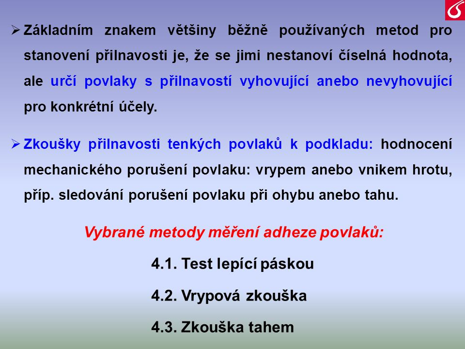 Vybrané metody měření adheze povlaků: 4.1. Test lepící páskou 4.2. Vrypová zkouška 4.3. Zkouška tahem  Základním znakem většiny běžně používaných met