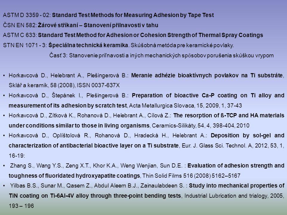 ASTM D 3359 - 02: Standard Test Methods for Measuring Adhesion by Tape Test ČSN EN 582: Žárové stříkaní – Stanovení přilnavosti v tahu ASTM C 633: Sta