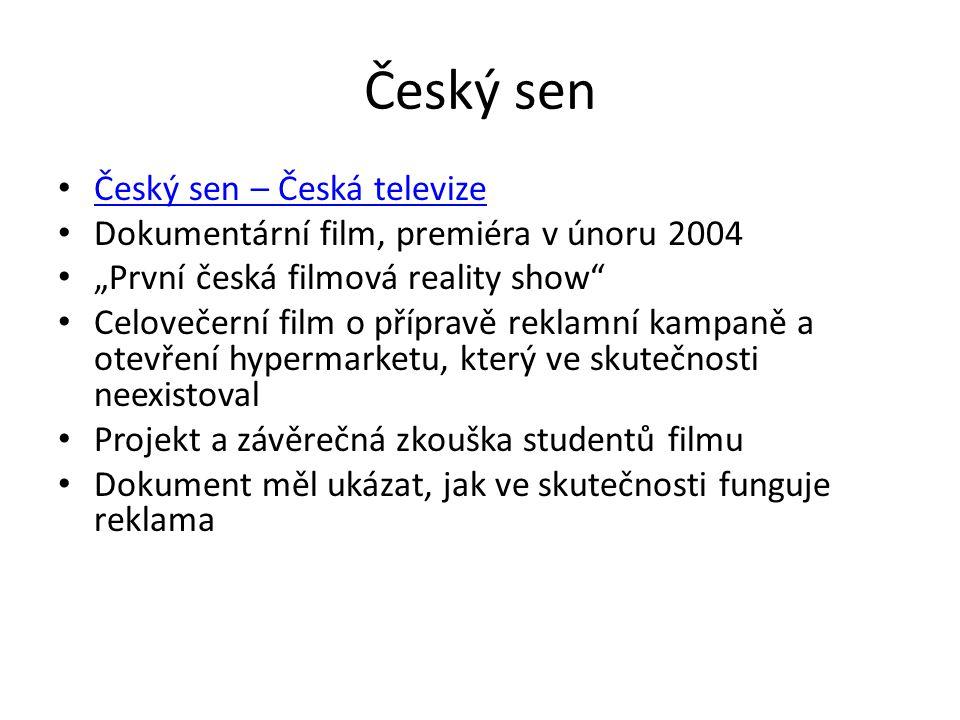 """Český sen • Český sen – Česká televize Český sen – Česká televize • Dokumentární film, premiéra v únoru 2004 • """"První česká filmová reality show"""" • Ce"""