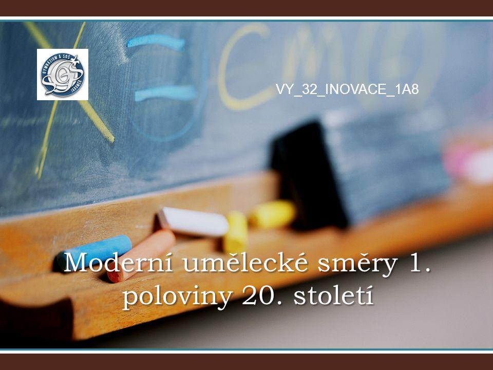 Moderní umělecké směry 1. poloviny 20. století VY_32_INOVACE_1A8