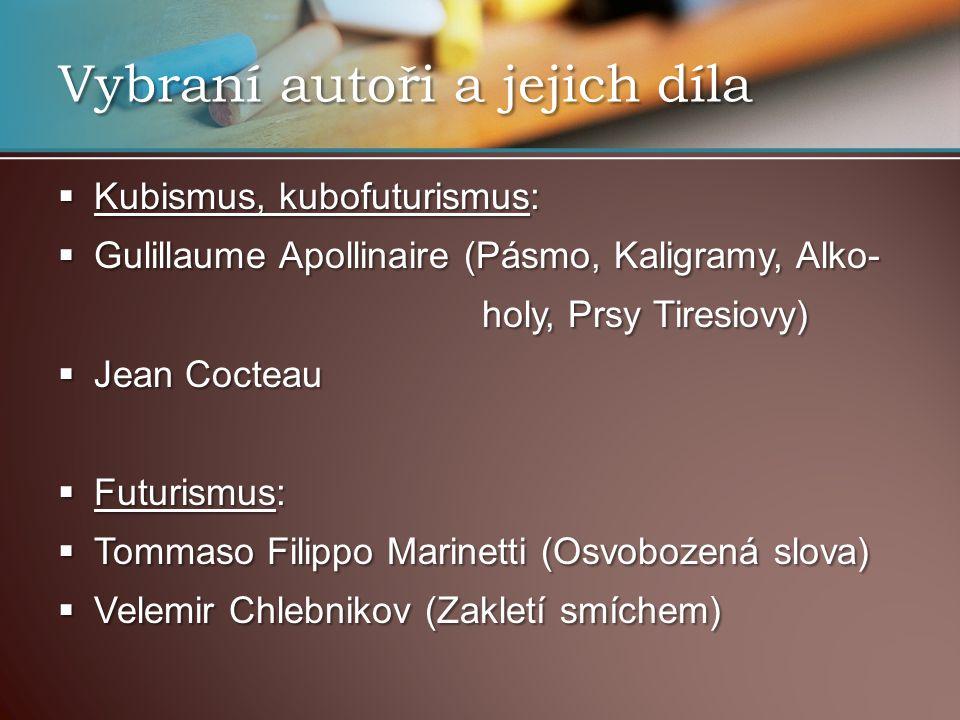  Kubismus, kubofuturismus:  Gulillaume Apollinaire (Pásmo, Kaligramy, Alko- holy, Prsy Tiresiovy) holy, Prsy Tiresiovy)  Jean Cocteau  Futurismus: