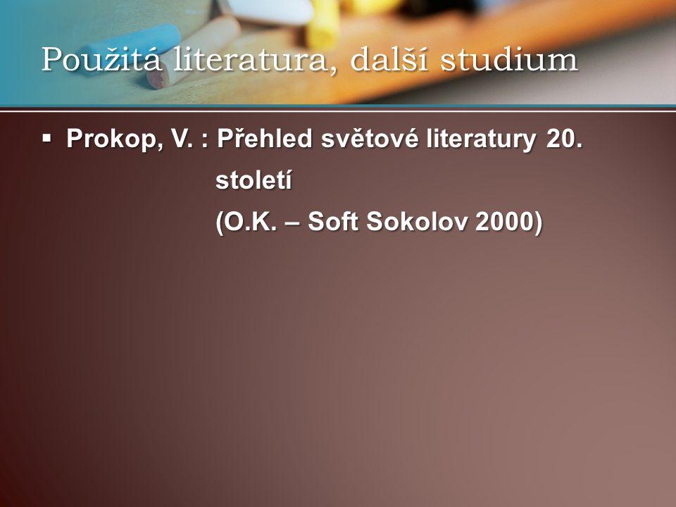 Prokop, V. : Přehled světové literatury 20. století století (O.K. – Soft Sokolov 2000) (O.K. – Soft Sokolov 2000) Použitá literatura, další studium