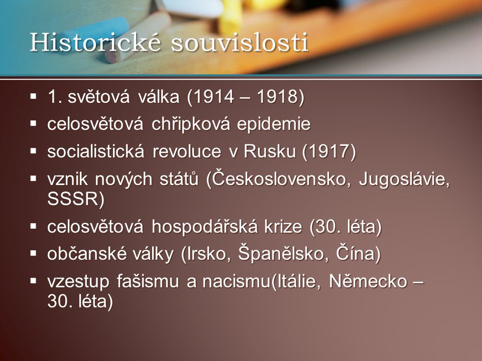  1. světová válka (1914 – 1918)  celosvětová chřipková epidemie  socialistická revoluce v Rusku (1917)  vznik nových států (Československo, Jugosl
