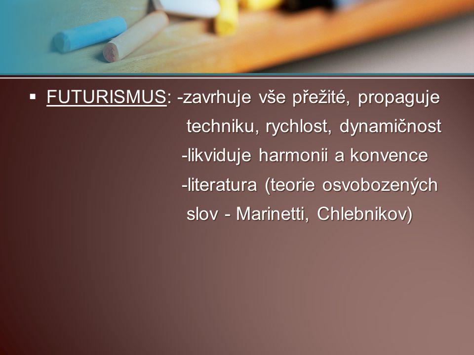 FUTURISMUS: -zavrhuje vše přežité, propaguje techniku, rychlost, dynamičnost techniku, rychlost, dynamičnost -likviduje harmonii a konvence -likvidu