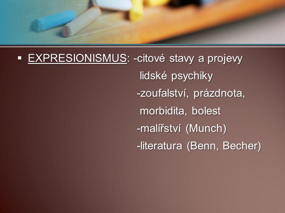  EXPRESIONISMUS: -citové stavy a projevy lidské psychiky lidské psychiky -zoufalství, prázdnota, -zoufalství, prázdnota, morbidita, bolest morbidita,