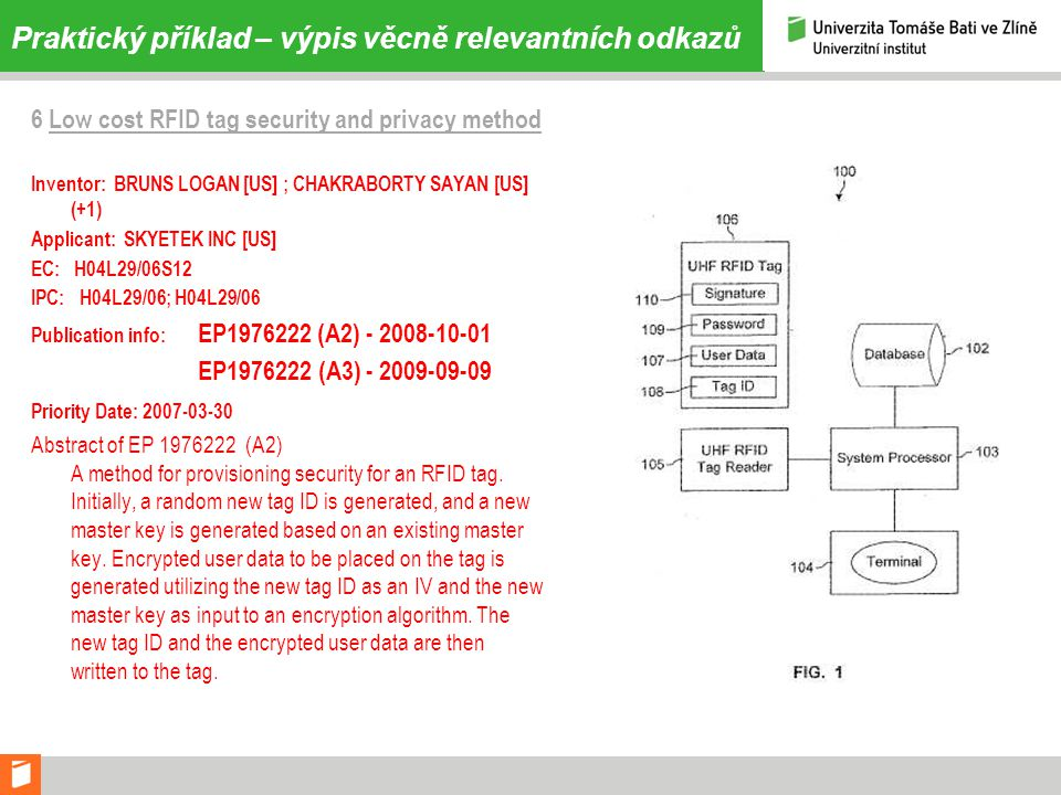 Praktický příklad – výpis věcně relevantních odkazů 6 Low cost RFID tag security and privacy method Inventor: BRUNS LOGAN [US] ; CHAKRABORTY SAYAN [US