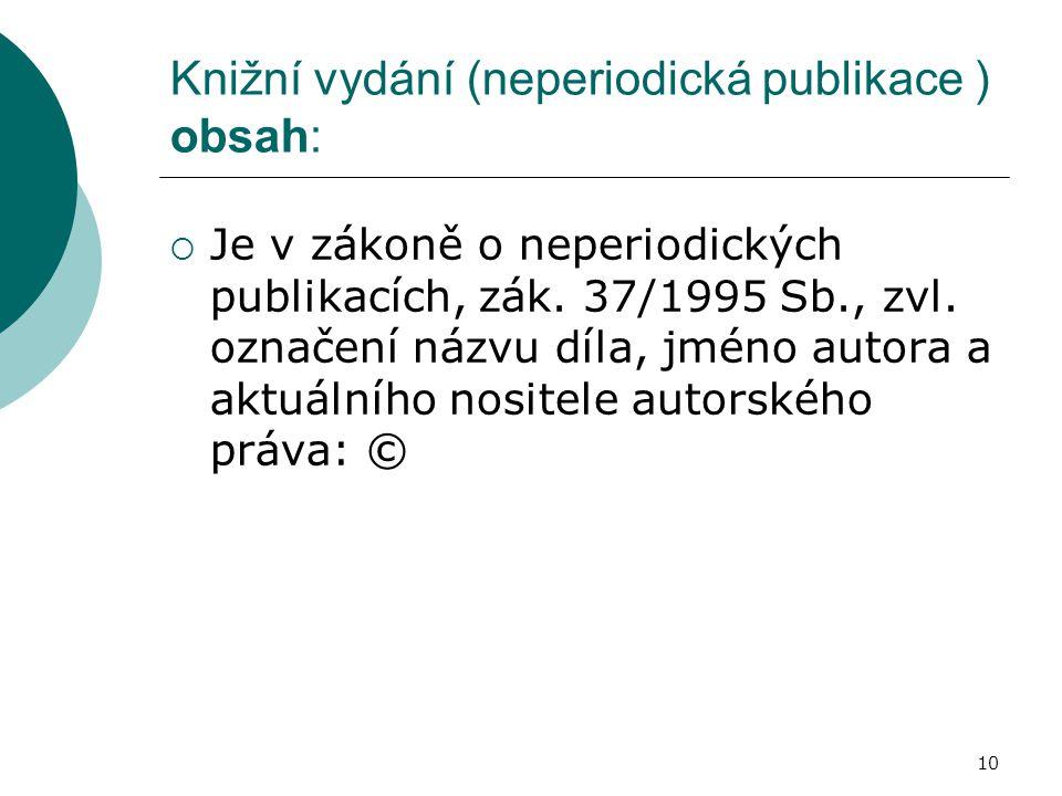 10 Knižní vydání (neperiodická publikace ) obsah:  Je v zákoně o neperiodických publikacích, zák. 37/1995 Sb., zvl. označení názvu díla, jméno autora