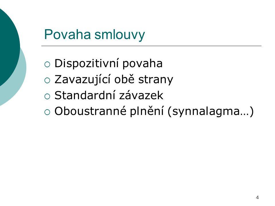 4 Povaha smlouvy  Dispozitivní povaha  Zavazující obě strany  Standardní závazek  Oboustranné plnění (synnalagma…)